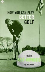 How You Can Play Better Golf Using Self-Hypnosis - Jack Heise