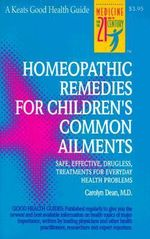 Homeopathic Remedies for 100 Children's Common Ailments : Safe, Effective, Drugless Treatments for Everyday Health Problems - Carolyn Dean