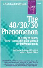The 40/30/30 Phenomenon : The Easy to Follow, Zone-based Diet Plan Tailored for Individual Needs - Ann Louise Gittleman