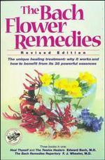 The Bach Flower Remedies : Including Heal Thyself, the Twelve Healers, the Bach Remedies Repertory - Edward Bach