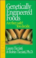 Genetically Engineered Foods : Are They Safe? You Decide.... - Laura Ticciati