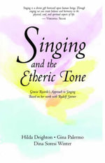 Singing in the Etheric Tone : Gracia Ricardo's Approach to Singing Based on Her Work with Rudolf Steiner - Hilda Deighton