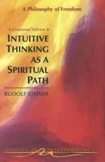 Intuitive Thinking as a Spiritual Path : A Philosophy of Freedom - Rudolf Steiner