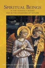 Spiritual Beings in the Heavenly Bodies and in the Kingdoms of Nature : Collected Works of Rudolf Steiner - Rudolf Steiner
