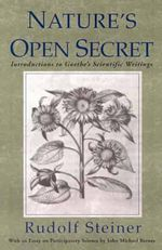 Nature's Open Secret : Introductions to Goethe's Scientific Writings - Rudolf Steiner