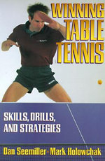 Winning Table Tennis : Skills, Drills and Strategies - Dan Seemiller