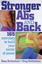 Stronger Abs and Back : 165 Exercises to Build Your Center of Power - Dean Brittenham