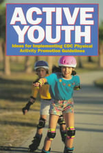 Active Youth : Ideas for Implementing CDC Physical Activity Promotion Guidelines - Centers for Disease Control and Prevention (U S )