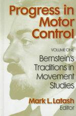 Progress in Motor Control : Bernstein's Traditions in Movement Studies v. 1