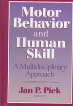 Motor Behavior and Human Skill : A Multidisciplinary Approach - J.P. Piek