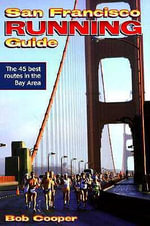 San Francisco Running Guide : Survival Tips from Australia's Leading Survival Ex... - Bob Cooper