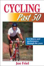 Cycling Past 50 : Past 50 S. - Joe Friel