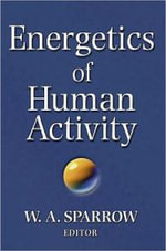 Energetics of Human Activity : A Multi-Disciplinary Perspective on the Economy of Human Movement - W.A. Sparrow