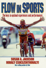 Flow in Sports : The Keys to Optimal Experiences and Performances - Susan Jackson