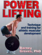 Powerlifting : Technique and Training for Athletic Muscular Development - Barney R. Groves