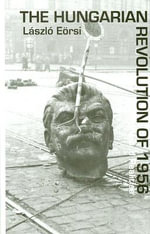The Hungarian Revolution of 1956 : Myths and Realities - Laszlo Eorsi