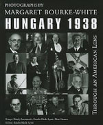Through an American Lens, Hungary, 1938 : Photographs of Margaret Bourke-White - Karoly Szerences