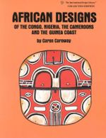 African Designs of the Congo, Nigeria, the Cameroons and the Guinea Coast : International Design Library - C. Caraway