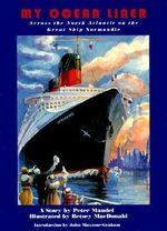 My Ocean Liner : Across the North Atlantic on the Great Ship