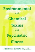 Environmental and Chemical Toxins and Psychiatric Illness - James S. Brown