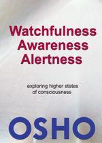 Watchfulness, Awareness, Alertness - Osho