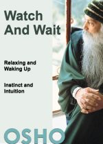 Watch and Wait : relaxing and waking up - instinct and intuition - Osho