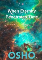 When Eternity Penetrates Time - Osho