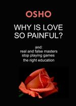 Why Is Love So Painful? : and: real and false masters - stop playing games - the right education - Osho