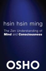 Hsin Hsin Ming : The Zen Understanding of Mind and Consciousness - Osho