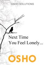 Next Time You Feel Lonely... - Osho