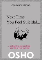 Next Time You Feel Suicidal : instead, live and celebrate your life in your own way - Osho