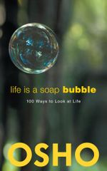 Life Is a Soap Bubble : 100 Ways to Look at Life - Osho
