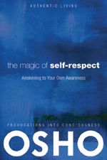 The Magic of Self-Respect : Awakening to your Own Awareness - Osho