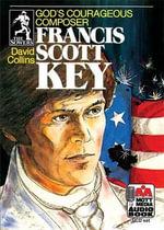 Francis Scott Key : God's Courageous Composer - David Collins