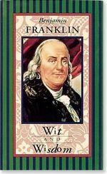 Benjamin Franklin, Wit and Wisdom : Wit and Wisdom - Benjamin Franklin