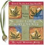 Wisdom from the Four Agreements - Don Miguel Ruiz
