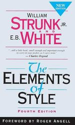 The Elements of Style : Elements of Style - William Strunk, Jr.