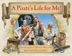 A Pirate's Life for Me! : A Day Aboard a Pirate Ship - Julie Thompson