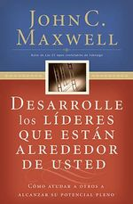 Desarrolle Los Lideres Que Estan Alrededor de Usted : Como Ayudar a Otros a Alcanzar Su Potencial Pleno = Developing the Leaders Around You :  Como Ayudar a Otros a Alcanzar Su Potencial Pleno = Developing the Leaders Around You - John C Maxwell