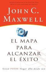 El Mapa Para Alcanzar El Exito - John C Maxwell