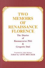 Two Memoirs of Renaissance Florence : The Diaries of Buonaccorso Pitti & Gregorio Dati - Julia Martines