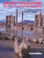 Ancient Civilizations : The Near East and Mesoamerica - C C Lamberg-Karlovsky
