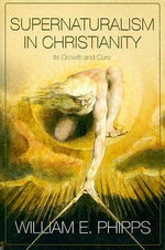 Supernaturalism in Christianity : Its Growth and Cure - William E Phipps