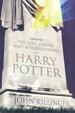 The Life, Death, and Resurrection of Harry Potter - John Killinger