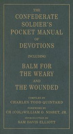 The Confederate Soldier's Pocket Manual of Devotions : Including Balm for the Weary and the Wounded - Charles Todd Quintard