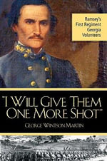 I Will Give Them One More Shot : Ramsey's 1st Regiment Georgia Volunteers - George Winston Martin