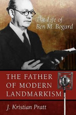 The Father of Landmarkism : The Life of Ben M. Bogard - J Kristian Pratt