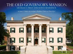 The Old Governor's Mansion : Georgia's First Executive Residence - James Charles Robin Turner