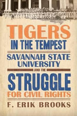 Tigers in the Tempest : Savannah State University and the Struggle for Civil Rights - F. Erik Brooks