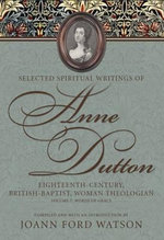 Selected Spiritual Writings of Anne Dutton : Eighteenth-Century, British-Baptist Woman Theologian: Words of Grace Volume 7 - JoAnn Ford Watson
